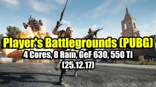 Player's Battlegrounds (PUBG) на слабом ПК (4 Cores, 8 Ram, GeF 630, 550 Ti)