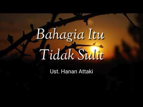 Ceramah Singkat Ustad Hanan Attaki, Ceramah Keren 2018 | Bahagia Itu Tidak Sulit | Ust Hanan Attaki