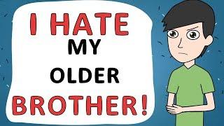 I HATE my older BROTHER