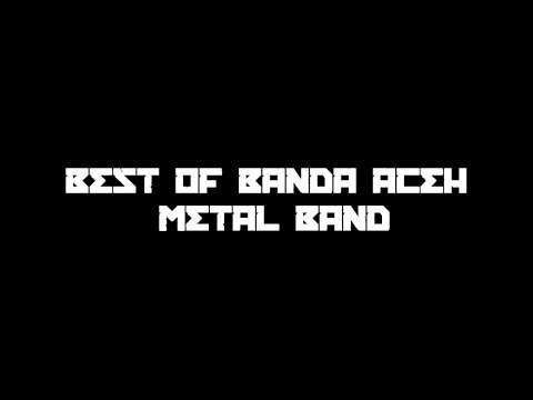 Best Of Banda Aceh Metal Band