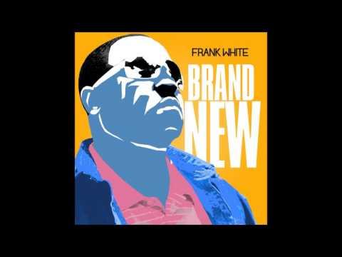 Frank White - Brand New