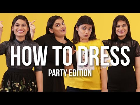 How To Dress Up (Party Edition) Ft. Srishti | BuzzFeed India