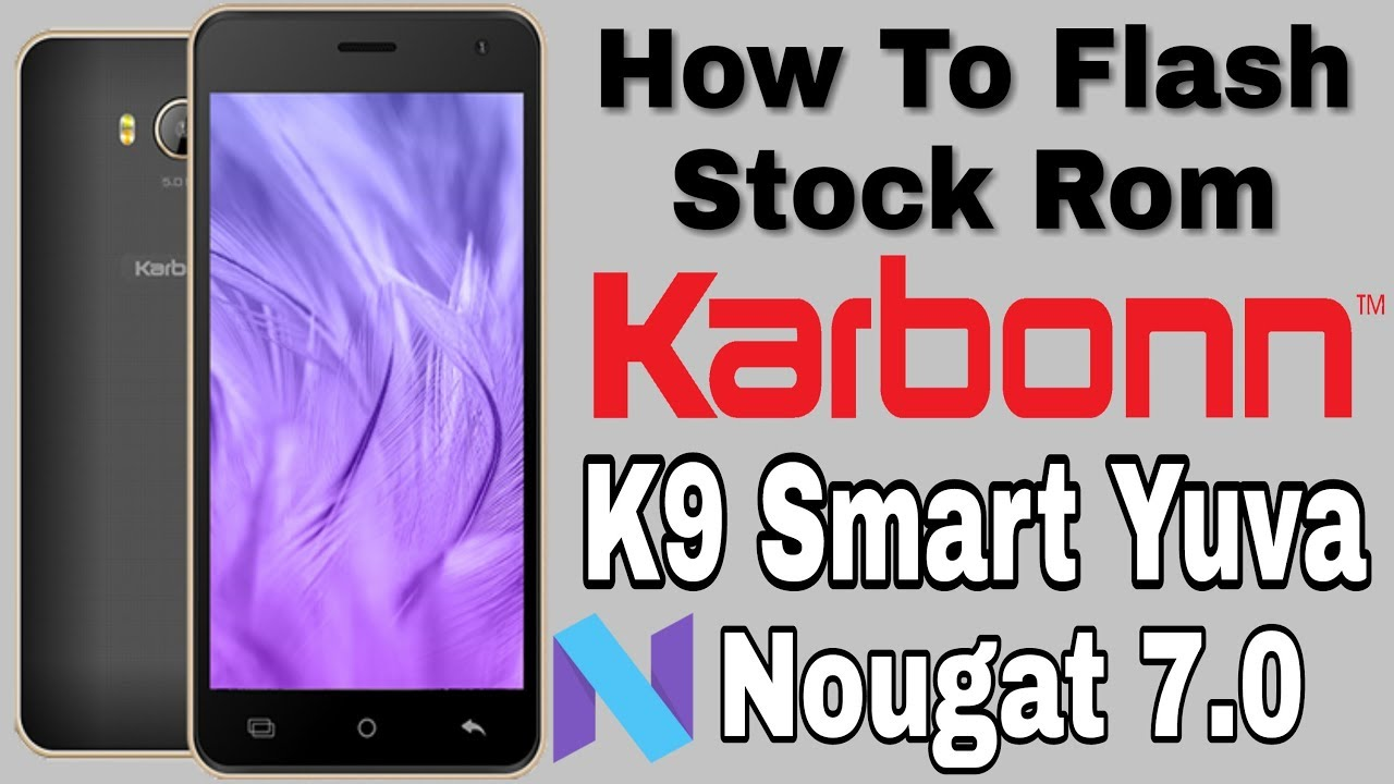How To Flash Stock Rom Karbonn K9 Smart Yuva   Android Nougat 7 0