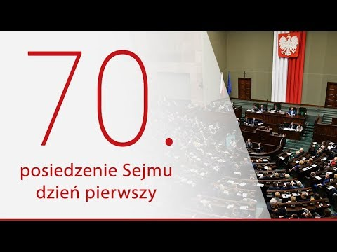 70. posiedzenie Sejmu - dzień pierwszy [ ZAPIS TRANSMISJI]