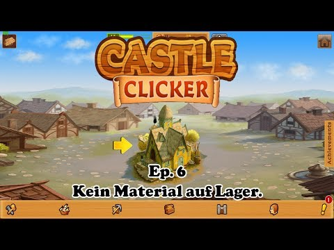 Castle Clicker Ep. 6: Kein Material im Lager.