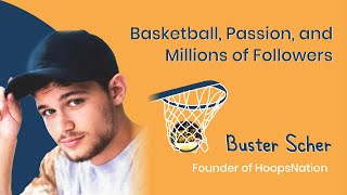 23. Basketball, Passion, and Millions of Followers – Buster Scher, Founder of HoopsNation