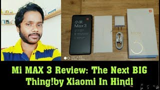 Mi max 3 Unboxing and Review:The Next BIG on By Xiaomi In hindi