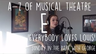 || A-Z of MUSICAL THEATRE || Everybody Loves Louis || Sunday in the Park with George