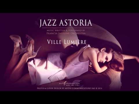 Francia Jazzline Orchestra - Ville Lumiere (Jazz Astoria album)