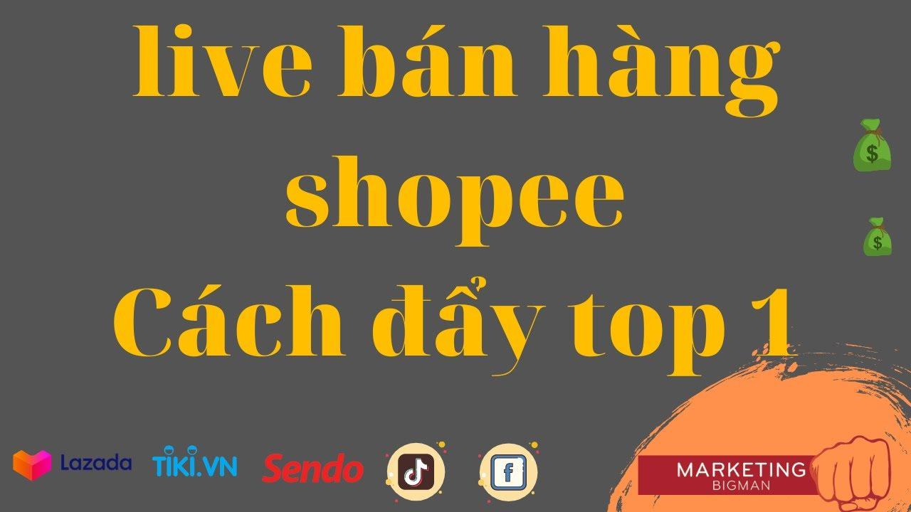 Live Shopee bán hàng chi tiết cách đẩy top