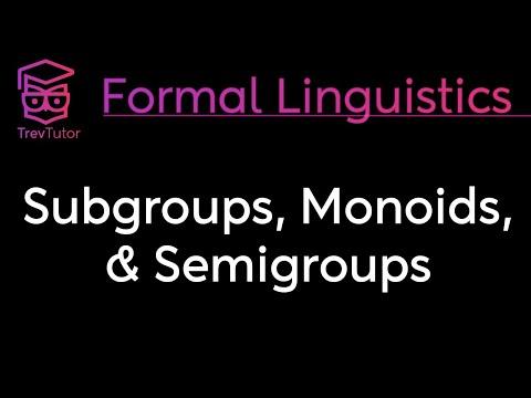 [Mathematical Linguistics] Subgroups, Semigroups, and Monoids