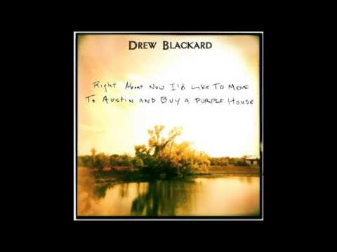 Drew Blackard - Right About Now I'd Like To Move To Austin And Buy A Purple House