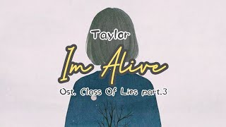[Sub Indo Lirik]Taylor I'm Alive _ Ost. Class Of Lies part.3