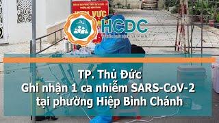 [HCDC tin] TP. Thủ Đức :  Ghi nhận 1 ca nhiễm SARS CoV 2 tại phường Hiệp Bình Chánh