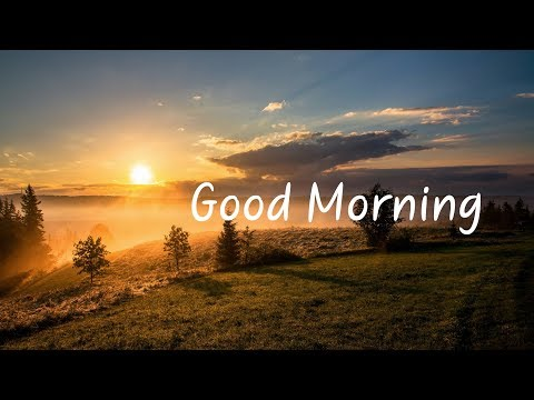 Good Morning | Beautiful Chill Mix