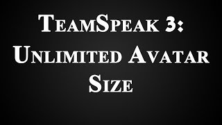 How to Have Unlimited Avatar File Size in TeamSpeak 3