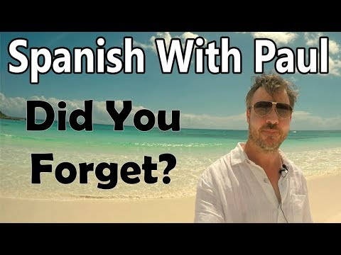 Did You Forget? Learn Spanish With Paul
