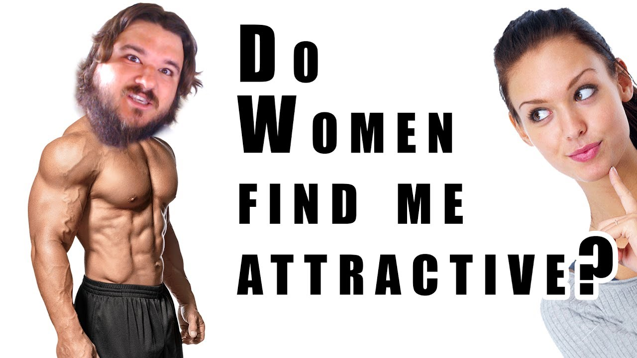 Why do women find me attractive