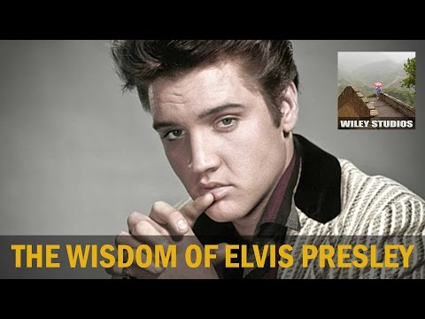 The Wisdom of Elvis Presley - Famous Quotes