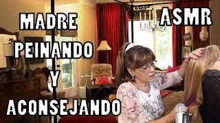 ASMR MADRE PEINA A SU HIJA/CONSEJOS/MOTIVACIONAL📓EN ESPAÑOL📓MOTHER COMBS  to her DAUGHTER