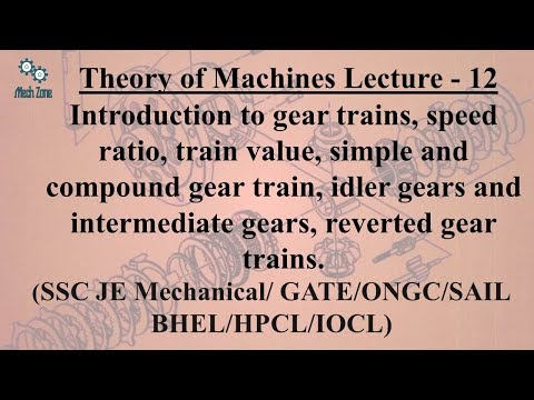 Theory of Machines Lecture 12: Gear trains, speed ratio, train value, idler gears, compound gear.
