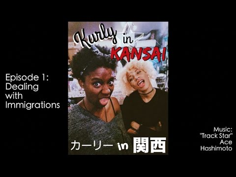 Dealing with Immigrations || Ep 1 Kurly in Kansai