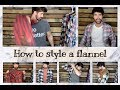 HOW TO STYLE FLANNEL | 6 WAYS