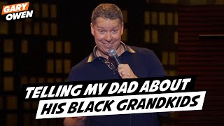 Telling My Dad About His Black Grandkids - Gary Owen