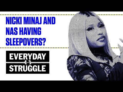 Nicki Minaj and Nas Having Sleepovers? | Everyday Struggle