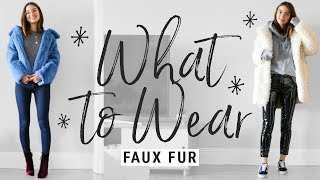 how to style FAUX FUR!  WHAT TO WEAR with faux fur coats!