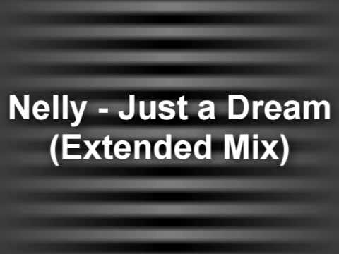 Nelly - Just a Dream (Extended Mix)