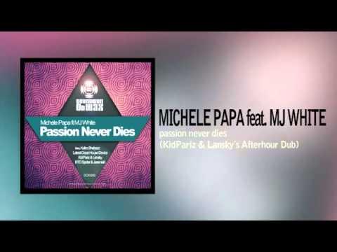 MICHELE PAPA ft  MJ WHITE - passion never dies (KidPariz & Lansky´s Afterhour Dub)