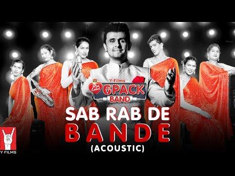Sab Rab De Bande (Acoustic) | 6 Pack Band feat. Sonu Nigam