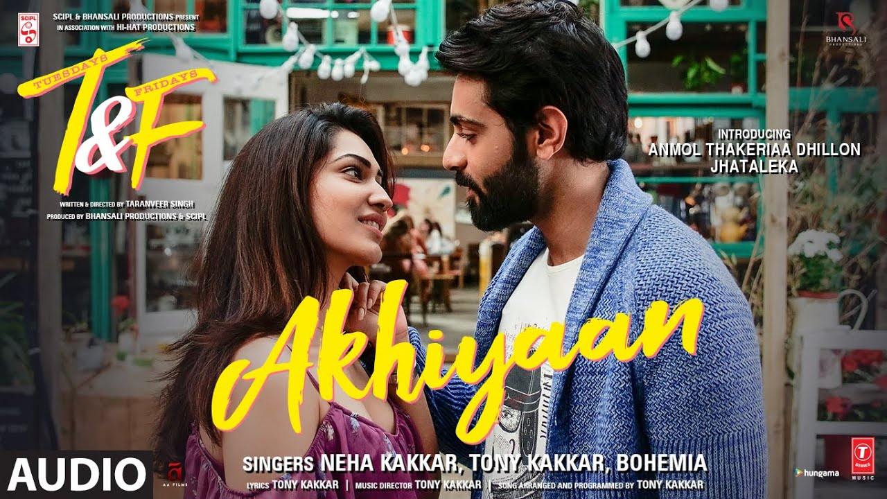 Tuesdays & Fridays: Akhiyaan (AUDIO) Neha K, Tony K, Bohemia | Anmol Thakeria Dhillon, Jhataleka