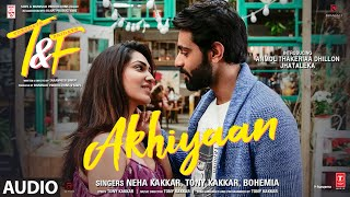 Tuesdays & Fridays: Akhiyaan (AUDIO) Neha K, Tony K, Bohemia   Anmol Thakeria Dhillon, Jhataleka