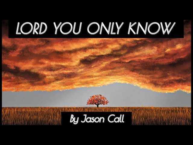 Jason Call - Lord You Only Know (ART MUSIC VIDEO)