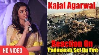 kajal agarwal reaction on sanjay leela bhansali padmavati set on fire