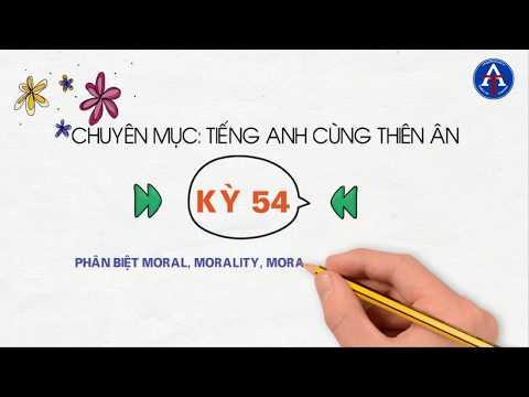 [TIẾNG ANH CÙNG THIÊN ÂN] - Kỳ 54: Phân Biệt Moral, Morale, Morality Trong Tiếng Anh