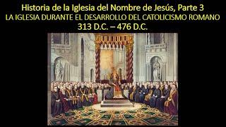 Historia de la Iglesia del Nombre de Jesús (3 de 7), Inicio del Catolicismo Romano 313 - 473 d.C.