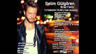 Selim Gülgören Tutamadın Dilini Club Versiyon İLK KEZ