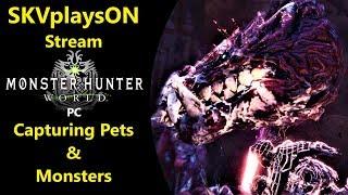 SKVplaysON - Stream - Capturing Remaining Pets - Monster Hunter World - PC, [ENGLISH] Gameplay