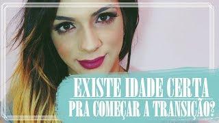 EXISTE IDADE CERTA PRA TRANSIÇÃO??!