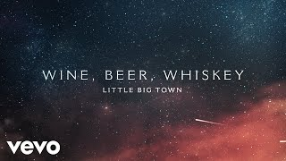 Little Big Town Wine, Beer, Whiskey