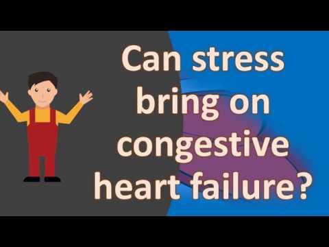 Can stress bring on congestive heart failure ?  | Health FAQS