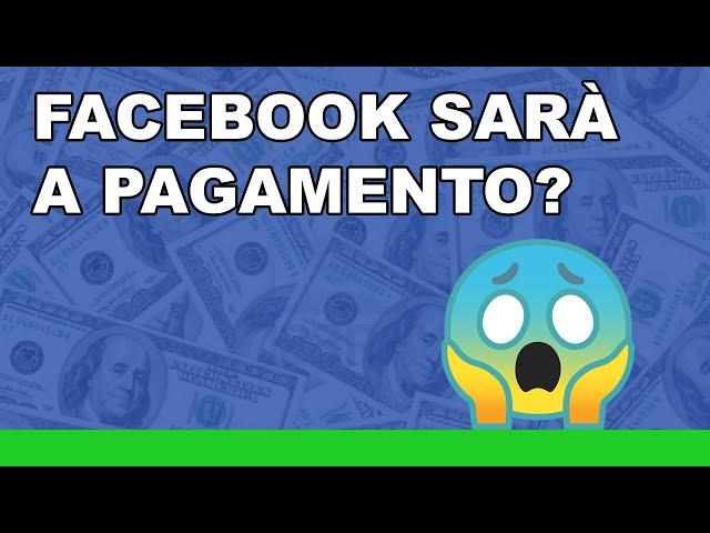 Facebook a pagamento? Perché e come sarà.
