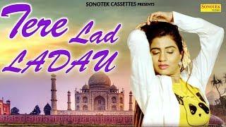 Tere Lad Ladau | Sonika Singh | Sushila | Latest Haryanvi Songs Haryanavi | New Haryanvi Song 2018