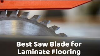 Best Saw Blade For Laminate Flooring, What Circular Saw Blade For Laminate Flooring