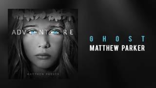 "Matthew Parker - ""Ghost"""