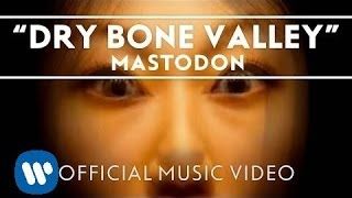 Mastodon - Dry Bone Valley [Official Music Video]