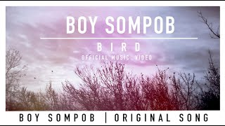 Boy Sompob - BIRD [ นก ] - OFFICIAL MUSIC VIDEO